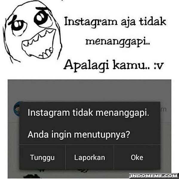 Instagram aja tidak menanggapi - #GambarLucu #MemeLucu - http://www.indomeme.com/meme/instagram-aja-tidak-menanggapi/