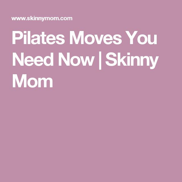 Pilates Moves You Need Now | Skinny Mom