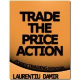 Trade the Price Action - Forex Trading System (Kindle Edition)By Laurentiu Damir