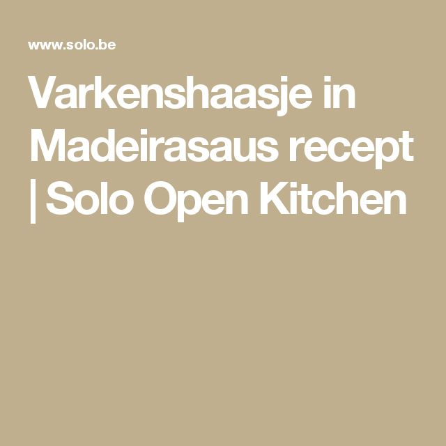 Varkenshaasje in Madeirasaus recept | Solo Open Kitchen