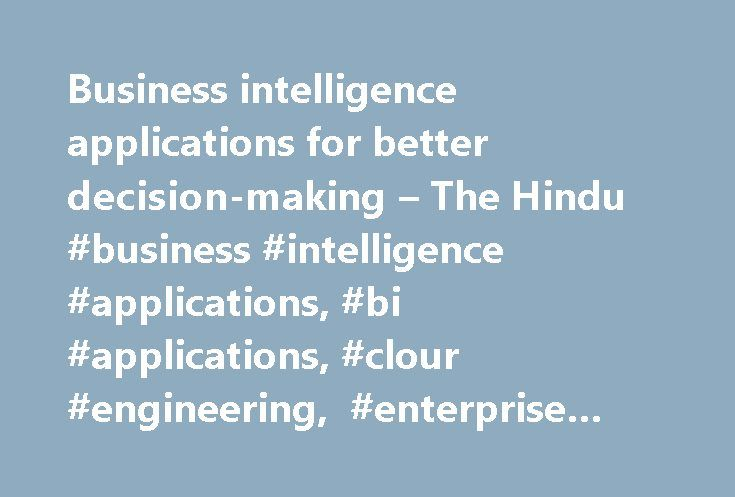 Business intelligence applications for better decision-making – The Hindu #business #intelligence #applications, #bi #applications, #clour #engineering, #enterprise #resource #planning http://broadband.nef2.com/business-intelligence-applications-for-better-decision-making-the-hindu-business-intelligence-applications-bi-applications-clour-engineering-enterprise-resource-planning/  # Just In 6hrs Top 10 stories of June 3, 2017 6hrs In Britain, a new party pushes for women's voices Five Indian…