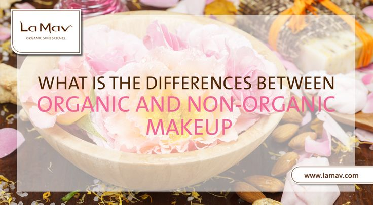 The Dangers Of Non Organic Makeup: What Are The Differences Between Organic And Non-Organic Makeup?