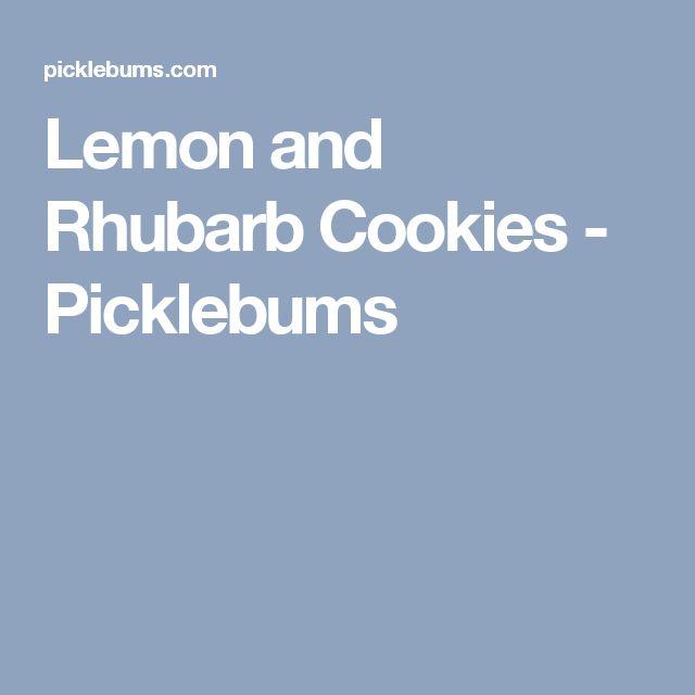 Lemon and Rhubarb Cookies - Picklebums