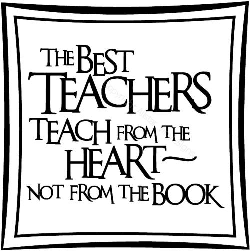 the best teacher teaches from the heart not the book