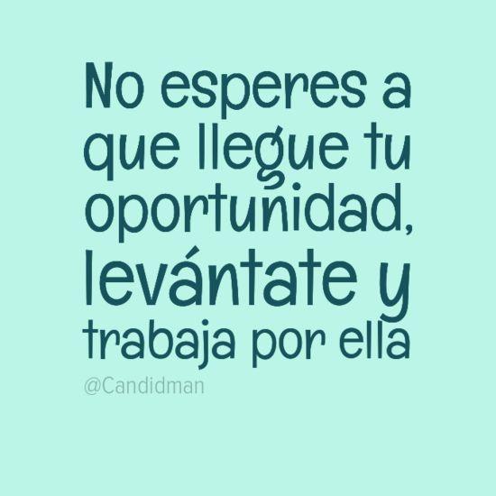 """""""No esperes a que llegue tu oportunidad, levántate y trabaja por ella"""". #Citas #Frases @Candidman"""