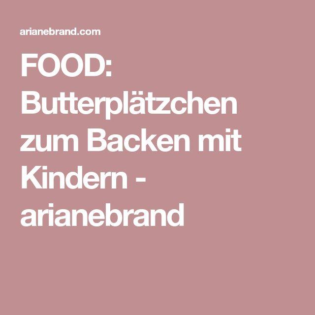 FOOD: Butterplätzchen zum Backen mit Kindern - arianebrand
