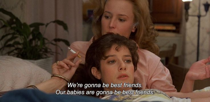 """― Terms of Endearment (1983)""""We're gonna be best friends. Our babies are gonna be best friends."""""""