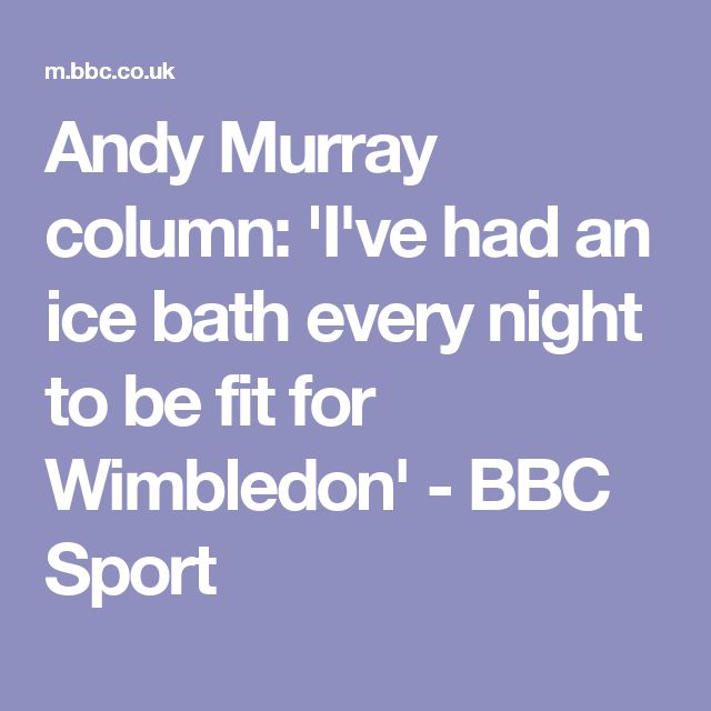 Andy Murray column: 'I've had an ice bath every night to be fit for Wimbledon' - BBC Sport