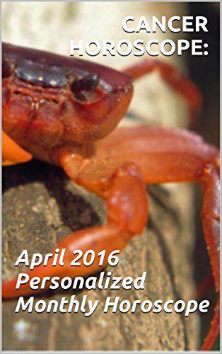 Download free CANCER HOROSCOPE: April 2016 Personalized Monthly Horoscope: 2016 April Private Cancer Monthly Horoscope pdf