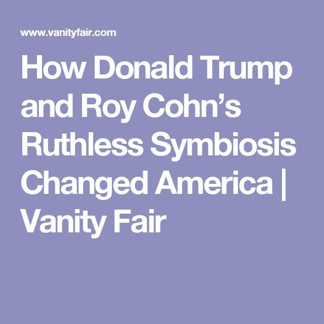 How Donald Trump and Roy Cohn's Ruthless Symbiosis Changed America | Vanity Fair