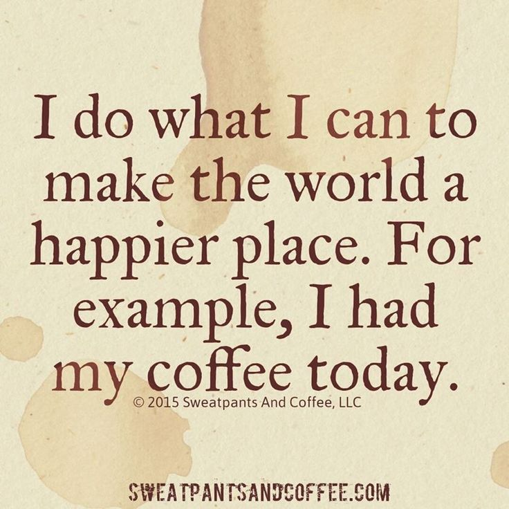 """I do what I can to make the world a happier place.  For example, I had my coffee today"" #MrCoffee #Coffee #CoffeeHumor"