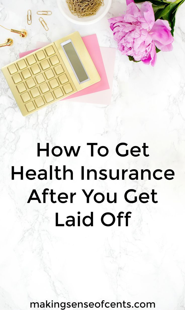 How To Get Health Insurance After You Get Laid Off Making Sense Of Cents Private Health Insurance Health Insurance Insurance Marketing