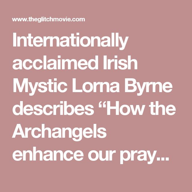 "Internationally acclaimed Irish Mystic Lorna Byrne describes ""How the Archangels enhance our prayers."" – The Glitch Movie"