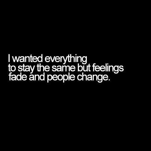 I wanted everything to stay the same.