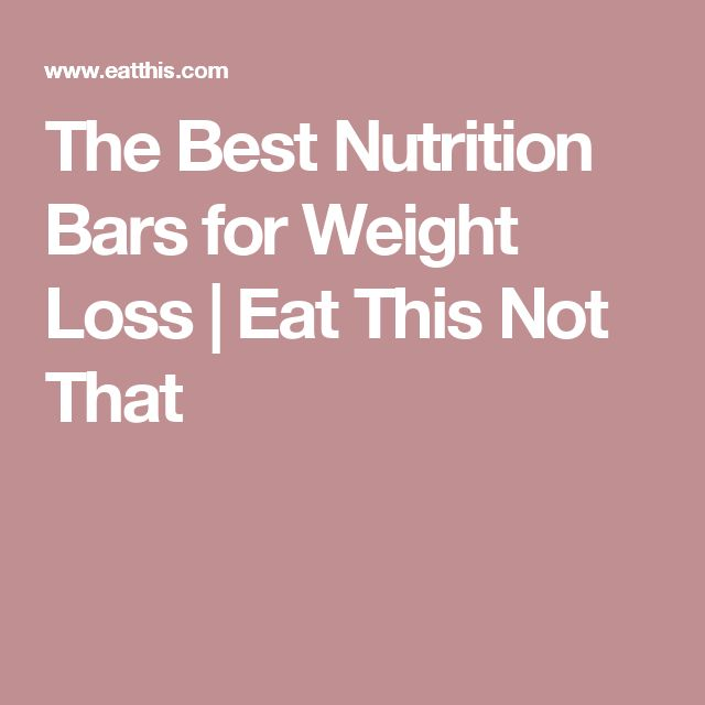 The Best Nutrition Bars for Weight Loss | Eat This Not That