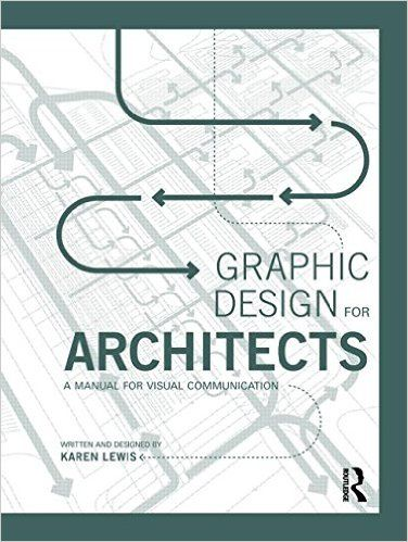 Graphic Design for Architects: A Manual for Visual Communication: Karen Lewis: 9780415522618: Amazon.com: Books