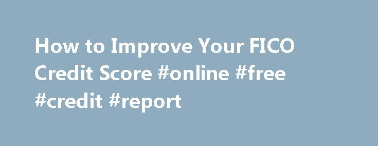 How to Improve Your FICO Credit Score #online #free #credit #report http://credit.remmont.com/how-to-improve-your-fico-credit-score-online-free-credit-report/  #how to improve credit score # Changes in the way credit scores are calculated may help raise your FICO score, Read More...The post How to Improve Your FICO Credit Score #online #free #credit #report appeared first on Credit.