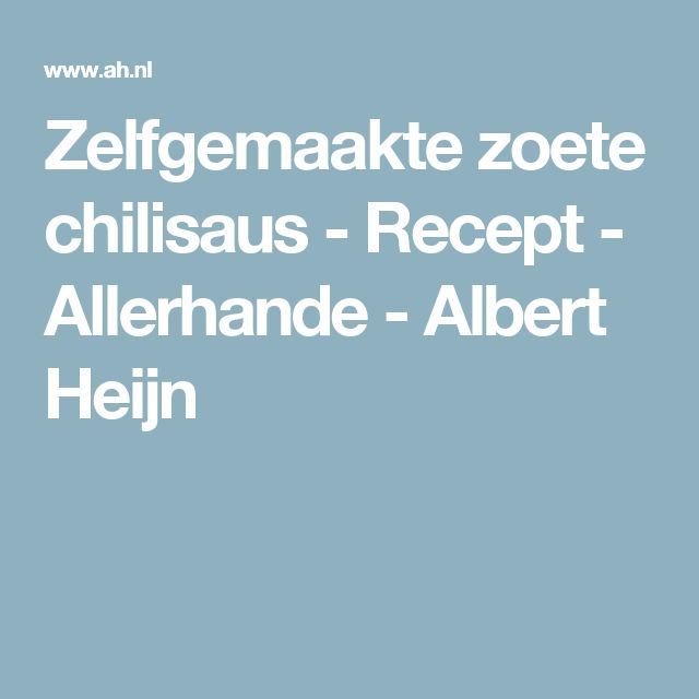 Zelfgemaakte zoete chilisaus - Recept - Allerhande - Albert Heijn