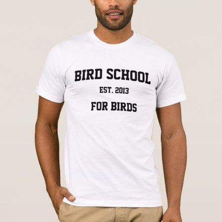 Bird School, Which is for Birds T-Shirt - tap, personalize, buy right now!