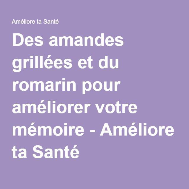 Des amandes grillées et du romarin pour améliorer votre mémoire - Améliore ta Santé  lire la suite / http://www.sport-nutrition2015.blogspot.com