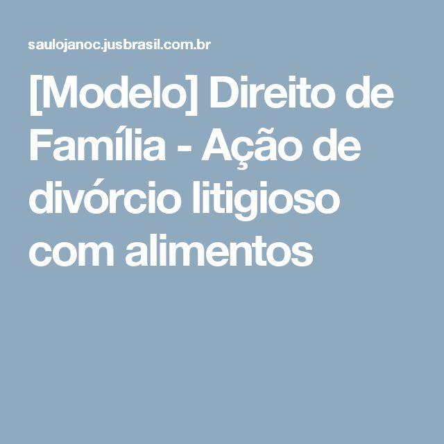 [Modelo] Direito de Família - Ação de divórcio litigioso com alimentos