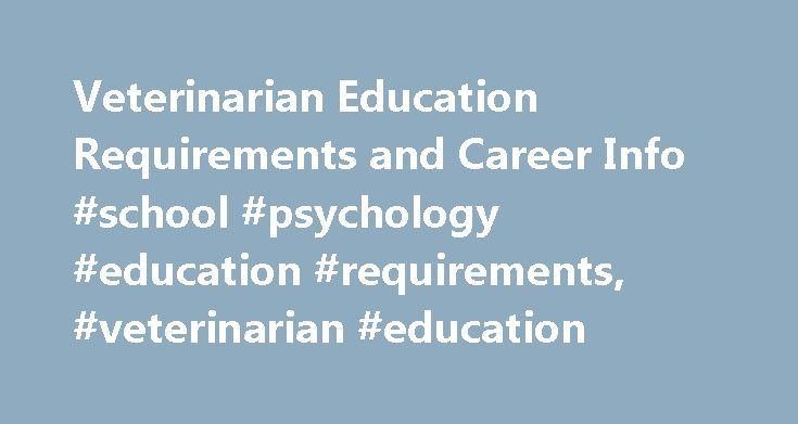 Veterinarian Education Requirements and Career Info #school #psychology #education #requirements, #veterinarian #education http://ghana.nef2.com/veterinarian-education-requirements-and-career-info-school-psychology-education-requirements-veterinarian-education/  # Veterinarian Education Requirements and Career Info Essential Information Veterinarians are trained in animal medicine, surgery and behavior. Graduates of veterinary programs may care for small animals, such as dogs and cats, or…