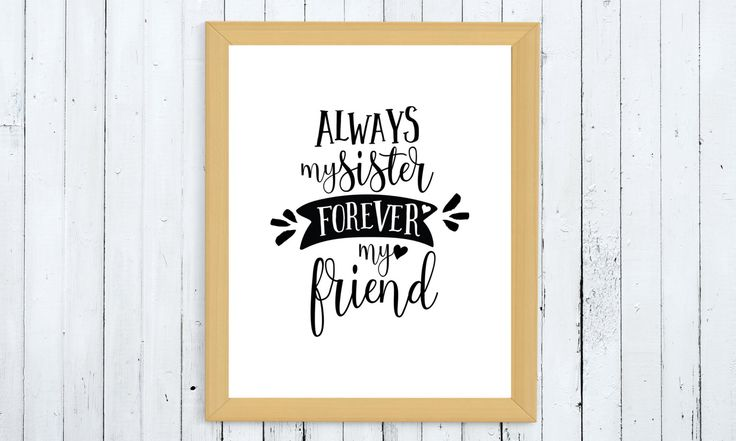 Always my sister, forever my friend printable, sister printable, family printable, my friend printable, typography quote printable, wall art by ThePrintableCorner on Etsy
