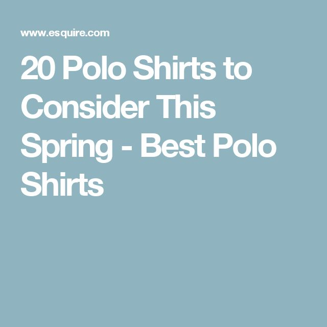 20 Polo Shirts to Consider This Spring - Best Polo Shirts