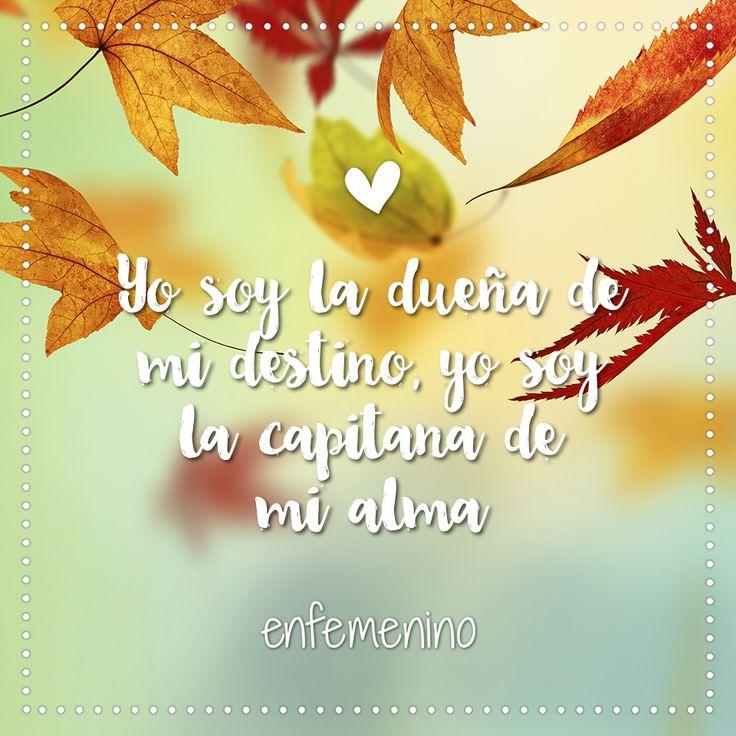 Yo soy la dueña de mi destino, yo soy la capitana de mi alma. #frasedeldía #love #inspiration