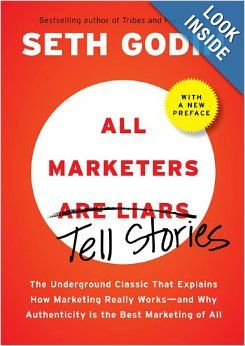 All Marketers are Liars (with a New Preface): The Underground Classic That Explains How Marketing Really Works--and Why Authenticity Is the ...