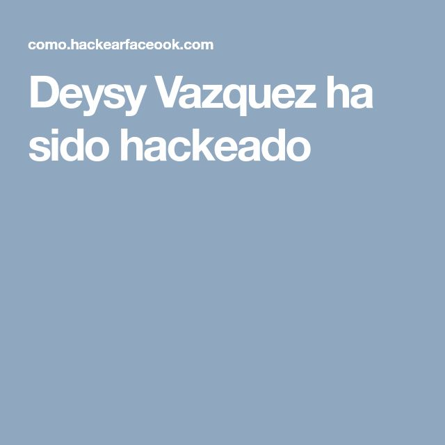 Deysy Vazquez ha sido hackeado