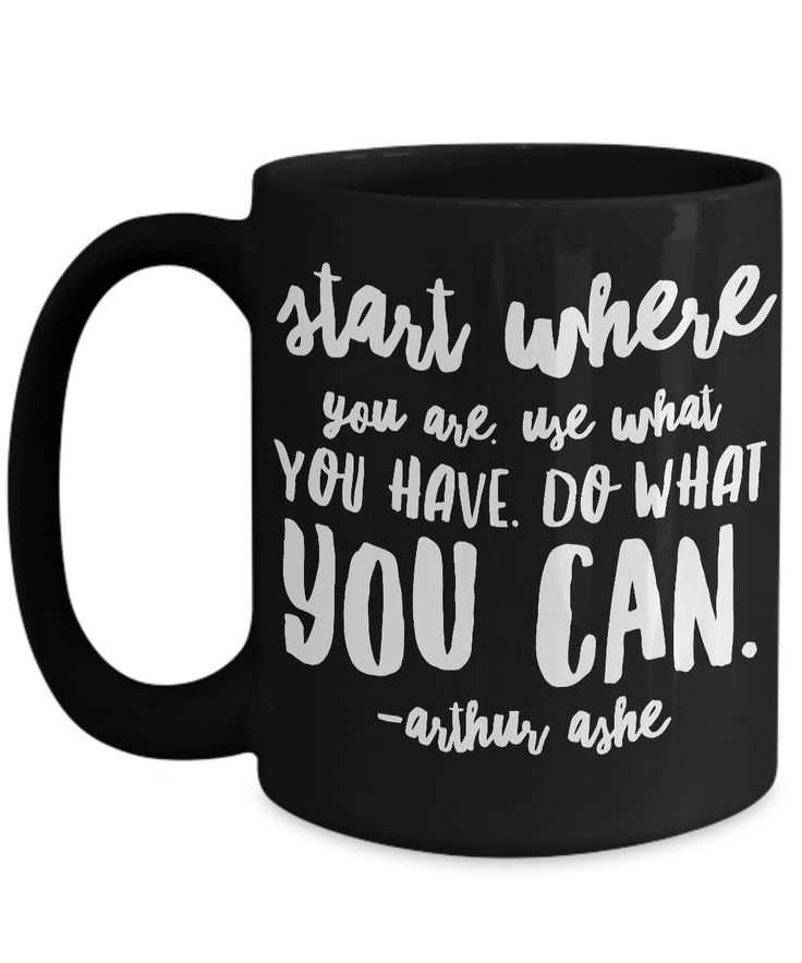 Inspirational Mug. Start where you are; Use what you have; Do what you can. Mugs with quote. Arthur Ashe. Law of Attraction *Black mug*