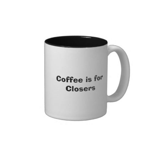 15 best Coffee Is For Closers Mug images on Pinterest