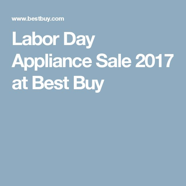 Labor Day Appliance Sale 2017 at Best Buy