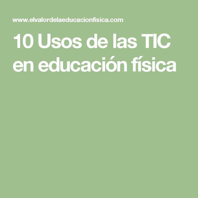 10 Usos de las TIC en educación física. Reflexión sobre la compatibilidad entre tic y EF.