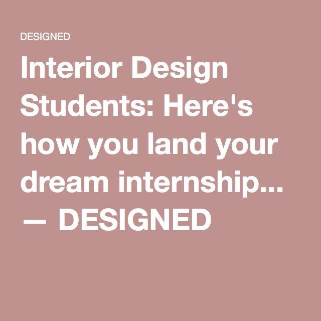 Interior Design Students: Here's how you land your dream internship... — DESIGNED