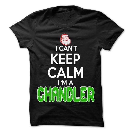 Keep Calm Chandler... Christmas Time ... - 0399 Cool Jo - #baby gift #gift table. WANT THIS  => https://www.sunfrog.com/LifeStyle/Keep-Calm-Chandler-Christmas-Time--0399-Cool-Job-Shirt-.html?60505