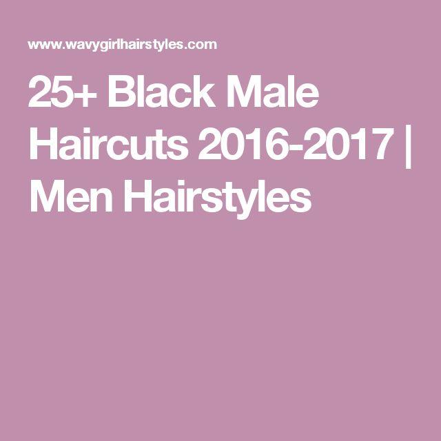 25+ Black Male Haircuts 2016-2017 | Men Hairstyles