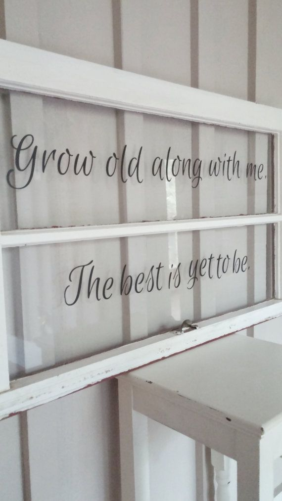 grow old along with me the best is yet to be antique window sign - Old Window Ideas