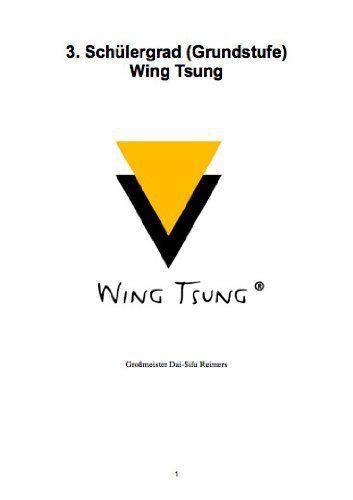 WT Schülergrad 3 (Wing Tsung Grundstufe) (German Edition) by H.J. Reimers. $4.21. 22 pages. Das Schülergrad-Programm der Grundstufe Wing Tsung von Großmeister Dai-Sifu Reimers.                            Show more                               Show less
