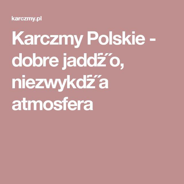 Karczmy Polskie - dobre jadďż˝o, niezwykďż˝a atmosfera