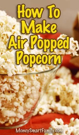 How to Make Scrumptious Air Popped Popcorn.
