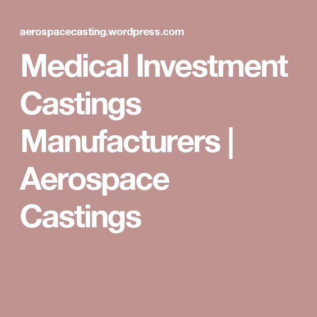 Medical Investment Castings Manufacturers | Aerospace Castings