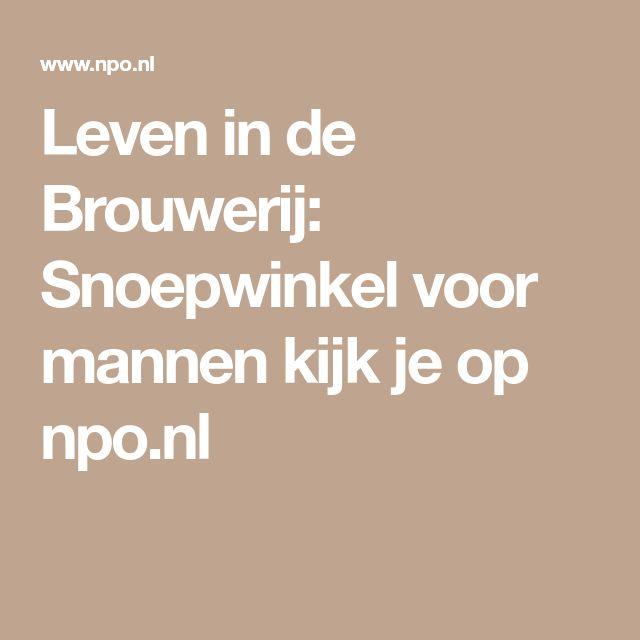Leven in de Brouwerij: Snoepwinkel voor mannen kijk je op npo.nl
