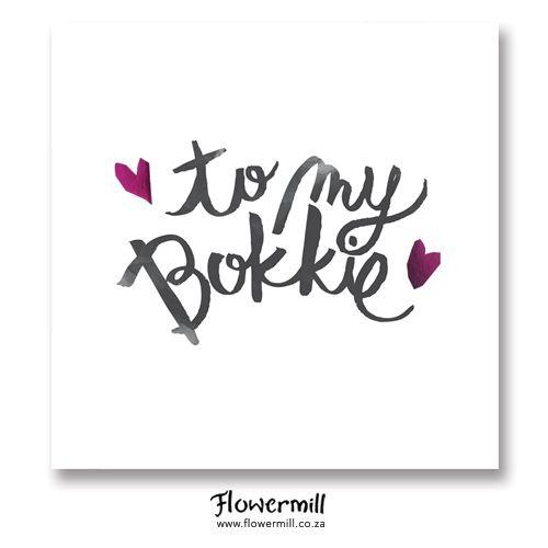 To my Bokkie www.flowermill.co.za