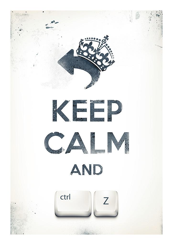 Keep Calm and... ctrl+z #keepcalm #ctrlz #poster