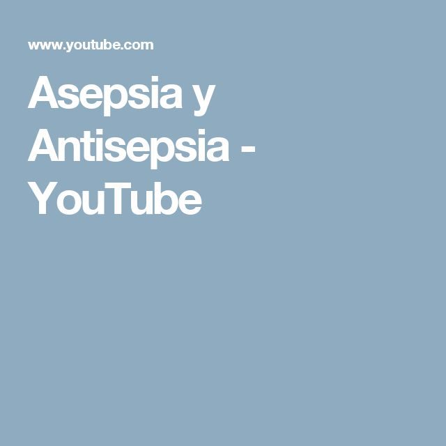 Asepsia y Antisepsia - YouTube