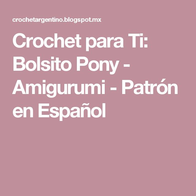 Crochet para Ti: Bolsito Pony - Amigurumi - Patrón en Español