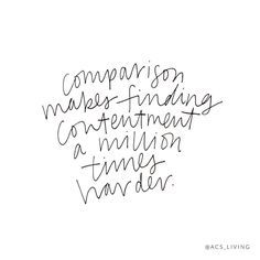 Comparison makes finding contentment a million times harder.