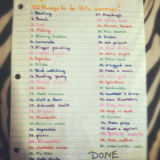 The funniest idea I have ever came up with!! Make a list with your best friend of what you want to do together this summer with them or with a big group of friends and see how much you accomplish this summer!! Get creative!:)